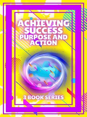 cover image of ACHIEVING SUCCESS, PURPOSE AND ACTION