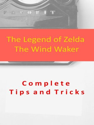 cover image of The Legend of Zelda the Wind Waker Complete Tips and Tricks