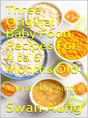 cover image of Three Original Baby Food Recipes For 4 to 6 Months Old