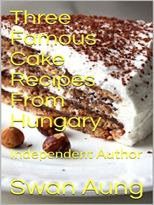 cover image of Three Famous Cake Recipes From Hungary