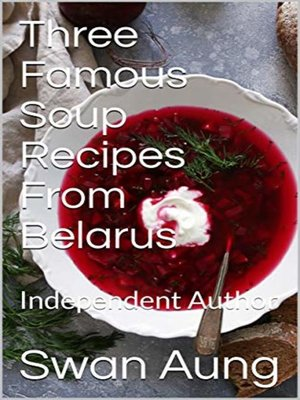 cover image of Three Famous Soup Recipes From Belarus