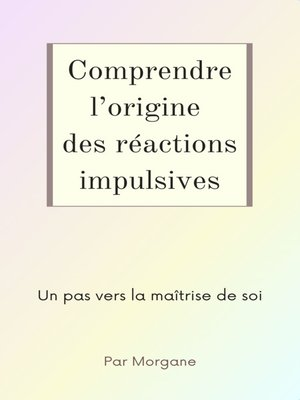 cover image of Comprendre l'origine des réactions impulsives
