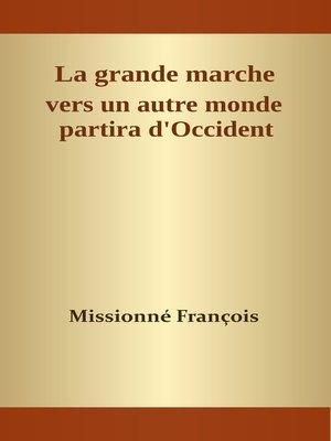 cover image of La grande marche vers un autre monde partira d'Occident