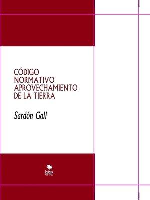 cover image of CÓDIGO NORMATIVO APROVECHAMIENTO DE LA TIERRA
