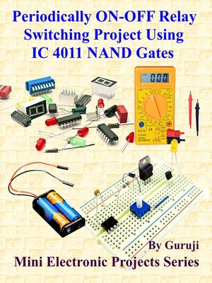 cover image of Periodically ON-OFF Relay Switching Project Using IC 4011 NAND Gates
