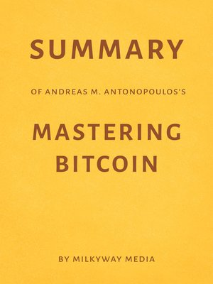 cover image of Summary of Andreas M. Antonopoulos's Mastering Bitcoin