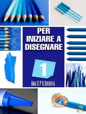 cover image of PER INIZIARE a DISEGNARE 1