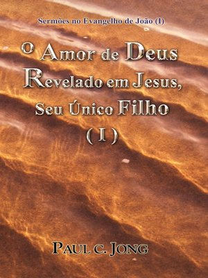 cover image of Sermões no Evangelho de João (I)--O Amor de Deus Revelado em Jesus, Seu Único Filho (I)
