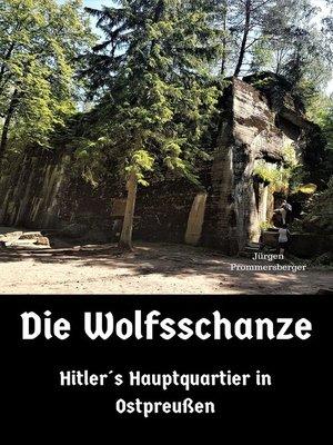 cover image of Die Wolfsschanze--Hitler´s Hauptquartier in Ostpreußen