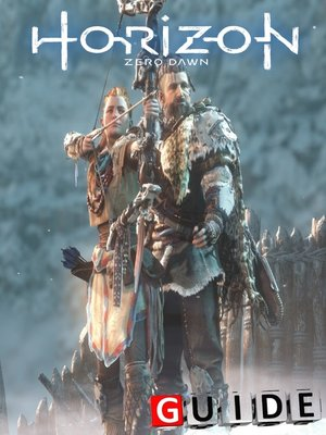 cover image of Horizon Zero Dawn Complete Tips and Tricks
