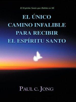 cover image of El Único Camino Infalible para Recibir el Espíritu Santo