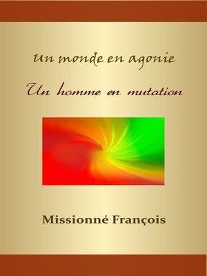 cover image of Un monde en agonie ... Un homme en mutation ...