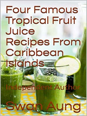 cover image of Four Famous Tropical Fruit Juice Recipes From Caribbean Islands
