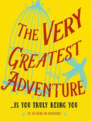 cover image of The Very Greatest Adventure....Is You Truly Being You