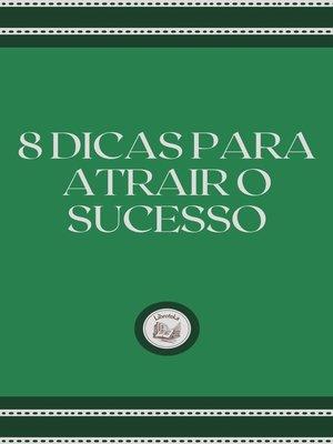 cover image of 8 DICAS PARA ATRAIR O SUCESSO