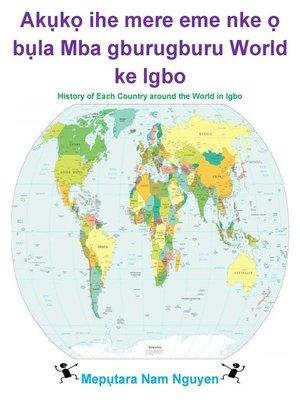 cover image of Akụkọ ihe mere eme nke ọ bụla Mba gburugburu World ke Igbo