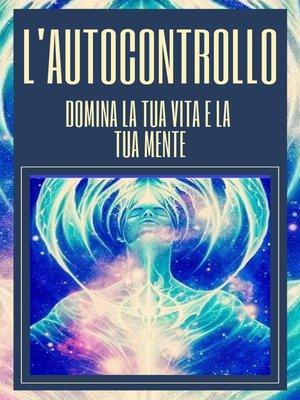 cover image of L'AUTOCONTROLLO DOMINA LA TUA VITA E LA TUA MENTE