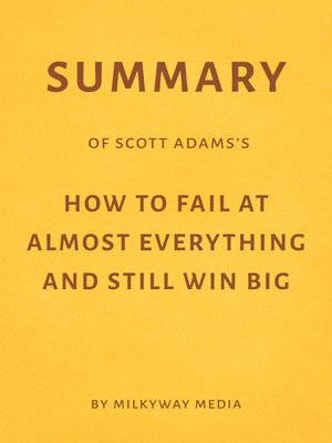 cover image of Summary of Scott Adams's How to Fail at Almost Everything and Still Win Big