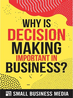 cover image of Why Is Decision Making Important In Business