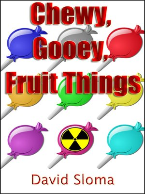 cover image of Chewy, Gooey, Fruit Things