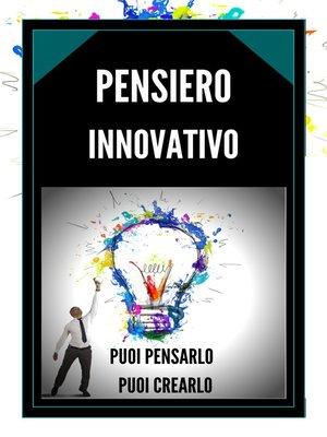 cover image of PENSIERO INNOVATIVO PUOI PENSARLO, PUOI CREARLO!!