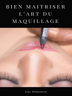 cover image of BIEN MAITRISER L'ART DU MAQUILLAGE