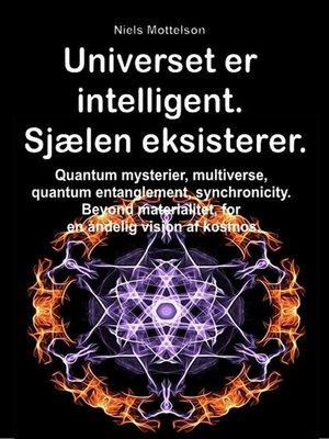 cover image of Universet er intelligent. Sjælen eksisterer.