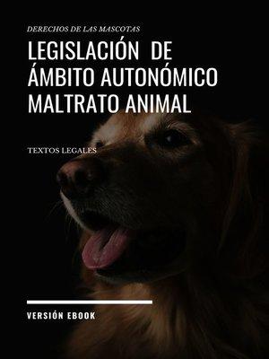cover image of LEGISLACIÓN  DE ÁMBITO AUTONÓMICO  MALTRATO ANIMAL