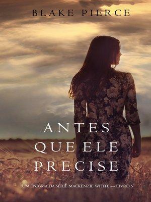 cover image of Antes Que Ele Precise