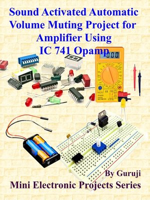 cover image of Sound Activated Automatic Volume Muting Project for Amplifier Using IC 741 Opamp