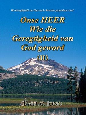 cover image of Die Geregtigheid van God soos dit in Romeine geopenbaar word--Onse HEER Wie die Geregtigheid van God geword ( II )