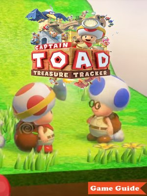 cover image of Captain Toad Treasure Tracker Complete Tips and Tricks