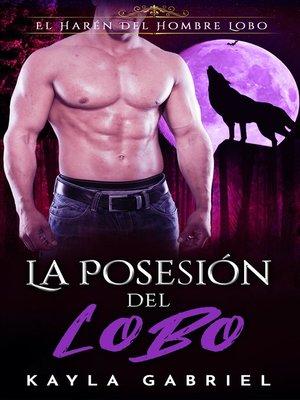cover image of La Posesión Del Lobo