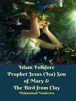 cover image of Islam Folklore Prophet Jesus (Isa) Son of Mary & the Bird from Clay