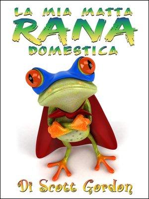 cover image of La Mia Matta Rana Domestica
