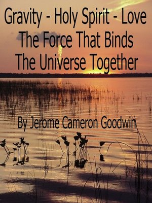 cover image of Gravity--Holy Spirit--Love--The Force Binding the Universe Together
