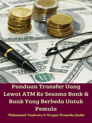 cover image of Panduan Transfer Uang Lewat ATM Ke Sesama Bank & Bank Yang Berbeda Untuk Pemula