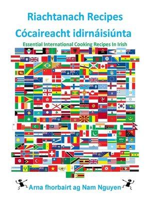 cover image of Riachtanach Recipes Cócaireacht idirnáisiúnta
