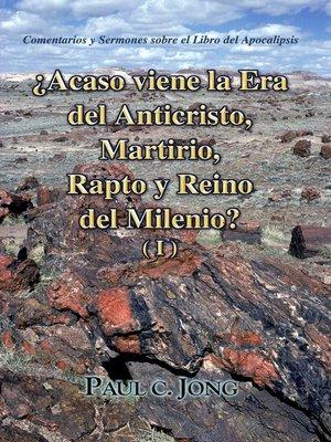 cover image of Comentarios y Sermones sobre el Libro del Apocalipsis--¿Acaso viene la Era del Anticristo, Martirio, Rapto y Reino del Milenio? (I)