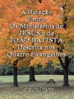 cover image of A Relação Entre Os Ministérios de JESUS e de JOÃO BATISTA Descrita nos Quatro Evangelhos