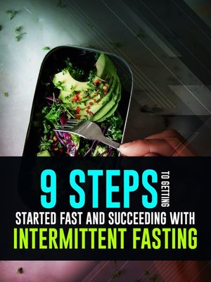 cover image of 9 Steps to Getting Started Fast and Succeeding With Intermittent Fasting