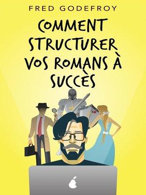 cover image of Comment structurer vos romans à succès