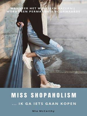 cover image of Miss Shopaholism ... Ik Ga Iets Gaan Kopen