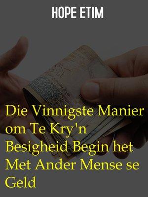 cover image of Die Vinnigste Manier om Te Kry'n Besigheid Begin het Met Ander Mense se Geld