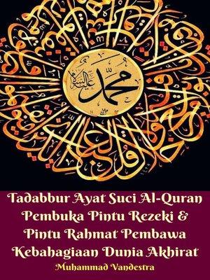 cover image of Tadabbur Ayat Suci Al-Quran Pembuka Pintu Rezeki & Pintu Rahmat Pembawa Kebahagiaan Dunia Akhirat