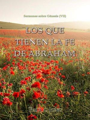 cover image of Los que tienen la fe de Abraham ; Sermones sobre Génesis (VII)