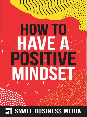 cover image of How to Have a Positive Mindset