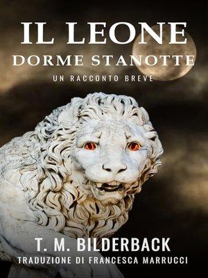 cover image of Il Leone Dorme Stanotte--Un Racconto Breve