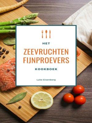 cover image of Het Zeevruchten Fijnproevers Kookboek