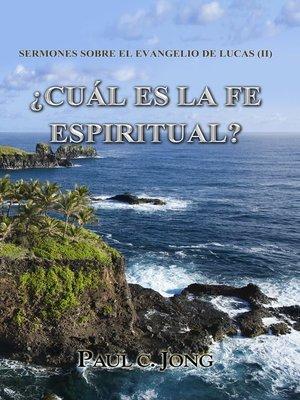 cover image of SERMONES SOBRE EL EVANGELIO DE LUCAS (II)--¿CUÁL ES LA FE ESPIRITUAL?